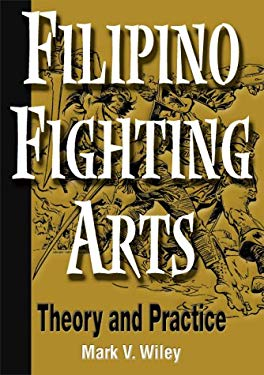 Filipino Fighting Arts: Theory and Practice 9780865681804