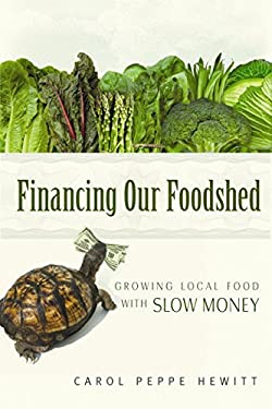 Financing Our Foodshed: Growing Local Food with Slow Money 9780865717237