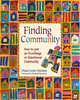 Finding Community: How to Join an Ecovillage or Intentional Community 9780865715783