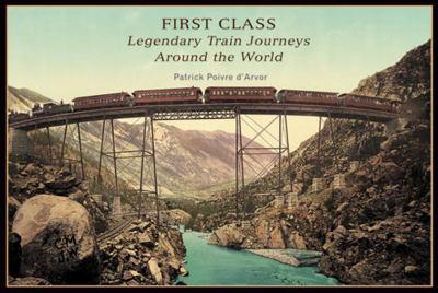 First Class: Legendary Train Journeys Around the World 9780865651883
