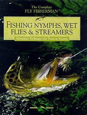Fishing Nymphs, Wet Flies & Streamers: Subsurface Techniques for Trout in Streams 9780865731011