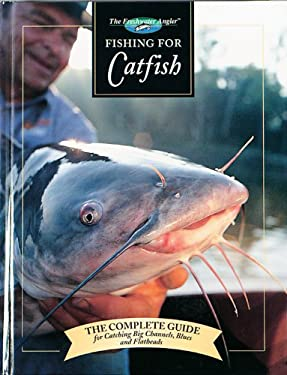 Fishing for Catfish: The Complete Guide for Catching Big Channells, Blues and Faltheads 9780865730793