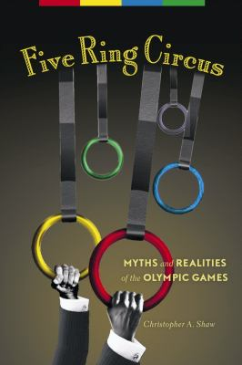 Five Ring Circus: Myths and Realities of the Olympic Games 9780865715929