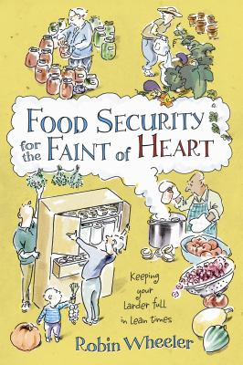 Food Security for the Faint of Heart: Keeping Your Larder Full in Lean Times 9780865716247