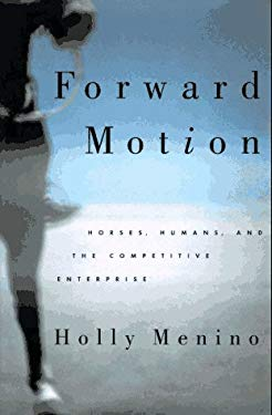 Forward Motion: Humans, Horses, and the Competetive Enterprise 9780865474932