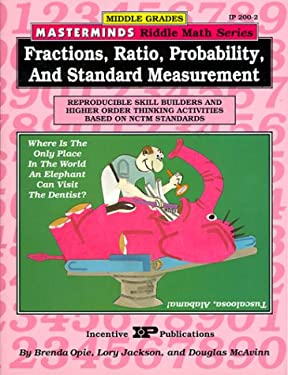 Fractions, Ratio, Probability, and Standard Measurement: Reproductible Skill Builders and Higher Order Thinking Activities Based on Nctm Standards 9780865303027