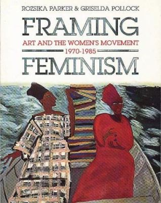Framing Feminism: Art and the Women's Movement 1970-1985 9780863581793