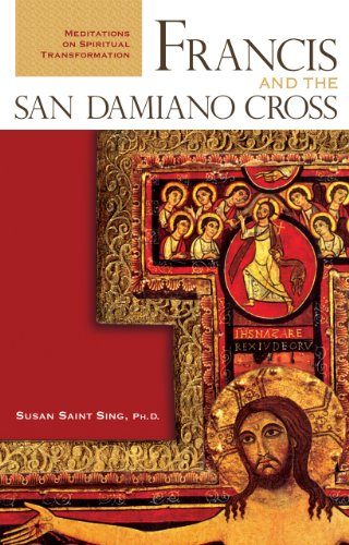 Francis and the San Damiano Cross: Meditations on Spiritual Transformation 9780867167351