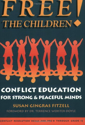 Free the Children!: Conflict Education for Strong, Peaceful Minds 9780865713611