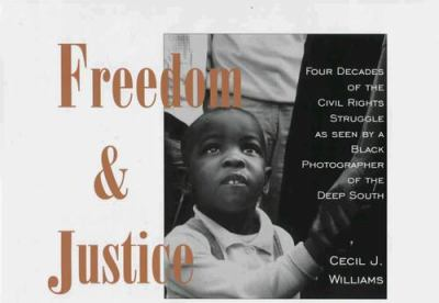 Freedom and Justice: Four Decades of the Civil Rights Struggle as Seen by a Black Photographer of the Deep South 9780865544789