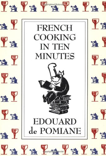French Cooking in Ten Minutes: Adapting to the Rhythm of Modern Life (1930) 9780865474802