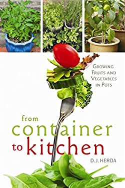 From Container to Kitchen: Growing Fruits and Vegetables in Pots 9780865716650