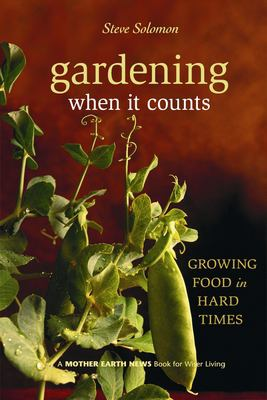 Gardening When It Counts: Growing Food in Hard Times 9780865715530