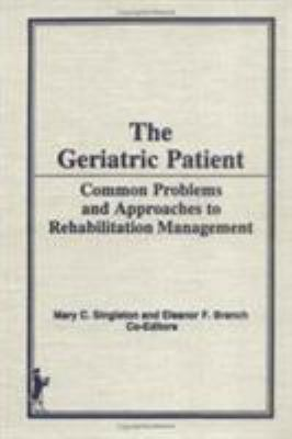 Geriatric Patient: Common Problems and Approaches to Rehabilitation Management 9780866568753