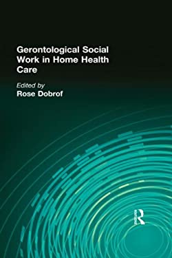Gerontological Social Work in Home Health Care 9780866563376