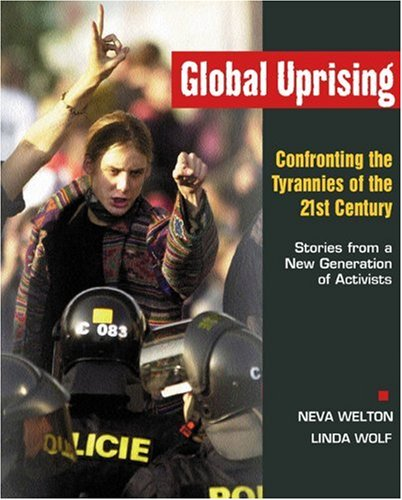 Global Uprising: Confronting the Tyrannies of the 21st Century: Stories from a New Generation of Activists 9780865714465