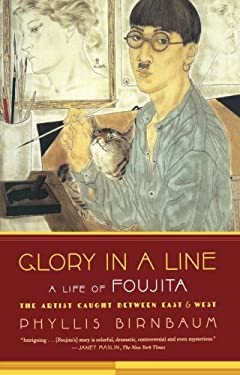 Glory in a Line: A Life of Foujita: The Artist Caught Between East & West 9780865479753