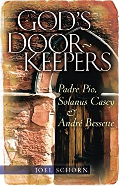 God's Doorkeepers: Padre Pio, Solanus Casey and Andre Bessette 9780867166996