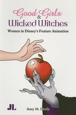 Good Girls and Wicked Witches: Changing Representations of Women in Disney's Feature Animation 9780861966738