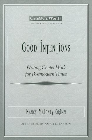 Good Intentions: Writing Center Work for Postmodern Times 9780867094879