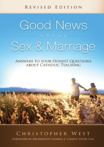 Good News about Sex & Marriage: Answers to Your Honest Questions about Catholic Teaching 9780867166194