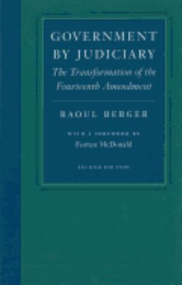 Government by Judiciary: The Transformation of the Fourteenth Amendment 9780865971431