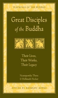 Great Disciples of the Buddha: Their Lives, Their Works. Their Legacy 9780861713813