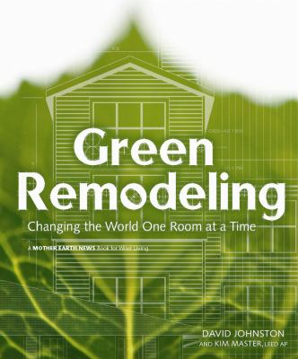 Green Remodeling: Changing the World One Room at a Time 9780865714984