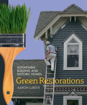 Green Restorations: Sustainable Building and Historic Homes 9780865716407
