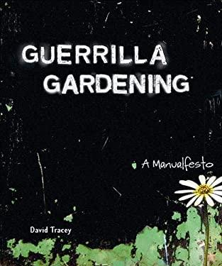 Guerrilla Gardening: A Manualfesto 9780865715837