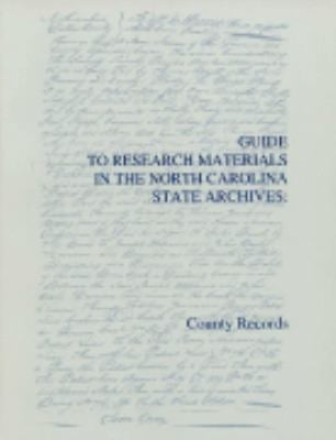 Guide to Research Materials in the North Carolina State Archives: County Records 9780865262737