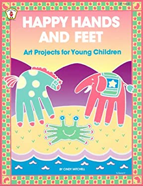 Happy Hands and Feet: Art Projects for Young Children 9780865300620