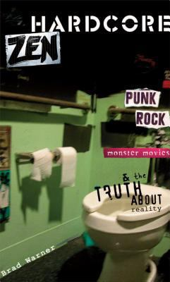 Hardcore Zen: Punk Rock, Monster Movies and the Truth about Reality