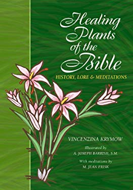 Healing Plants of the Bible: History, Lore & Meditations 9780867164671