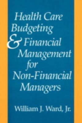 Health Care Budgeting and Financial Management for Non-Financial Managers 9780865692312