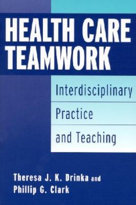 Health Care Teamwork: Interdisciplinary Practice and Teaching 9780865692985