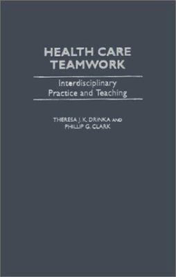 Health Care Teamwork: Interdisciplinary Practice and Teaching 9780865692978