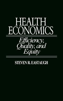 Health Economics: Efficiency, Quality, and Equity 9780865691964