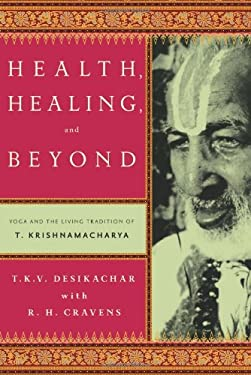 Health, Healing, and Beyond: Yoga and the Living Tradition of T. Krishnamacharya 9780865477520