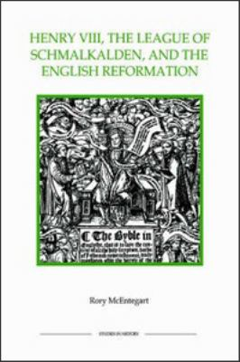 Henry VIII, the League of Schmalkalden, and the English Reformation 9780861932559