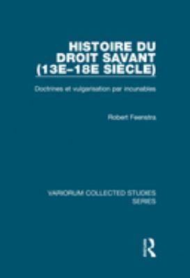 Histoire Du Droit Savant (13e-18e Siecle): Doctrines Et Vulgarisation Par Incunables 9780860789864