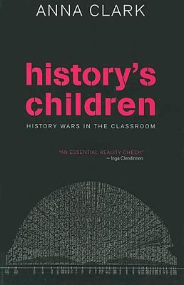 History's Children: History Wars in the Classroom 9780868408637