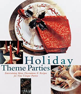 Holiday Theme Parties: Entertaining Ideas, Decorations & Recipes for Nine Unique Parties 9780865733428