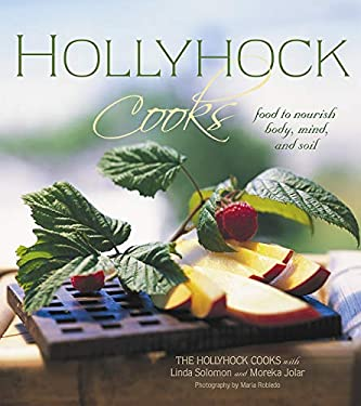 Hollyhock Cooks: Food to Nourish Body, Mind and Soil 9780865714885