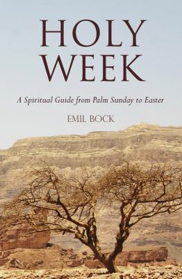 Holy Week: A Spiritual Guide from Palm Sunday to Easter. Emil Bock 9780863157905