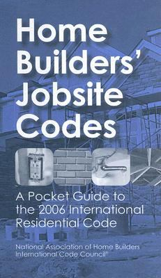 Home Builders' Jobsite Codes: A Pocket Guide to the 2006 International Residential Code 9780867186253