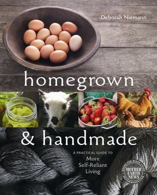 Homegrown & Handmade: A Practical Guide to More Self-Reliant Living 9780865717022