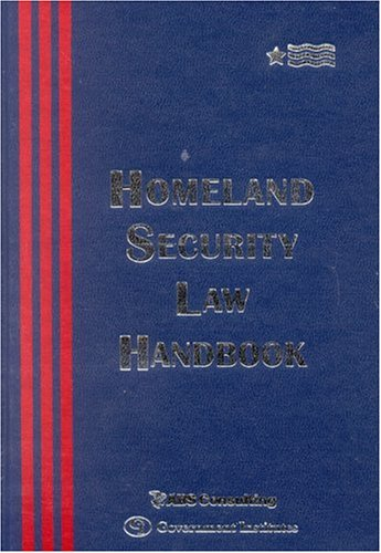 Homeland Security Law Handbook: A Guide to the Legal and Regulatory Framework 9780865879621