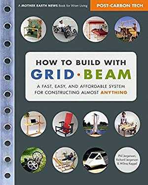 How to Build with Grid Beam: A Fast, Easy and Affordable System for Constructing Almost Anything 9780865716131