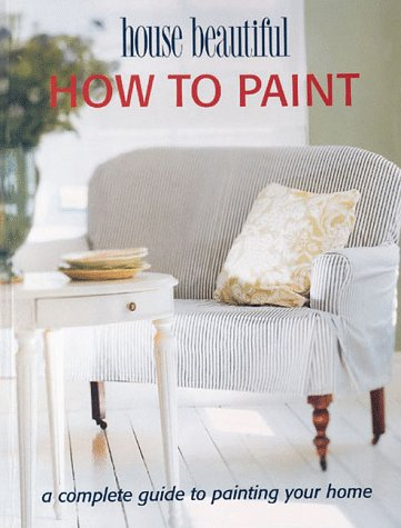 How to Paint: A Complete Guide to Painting Your Home 9780865731905